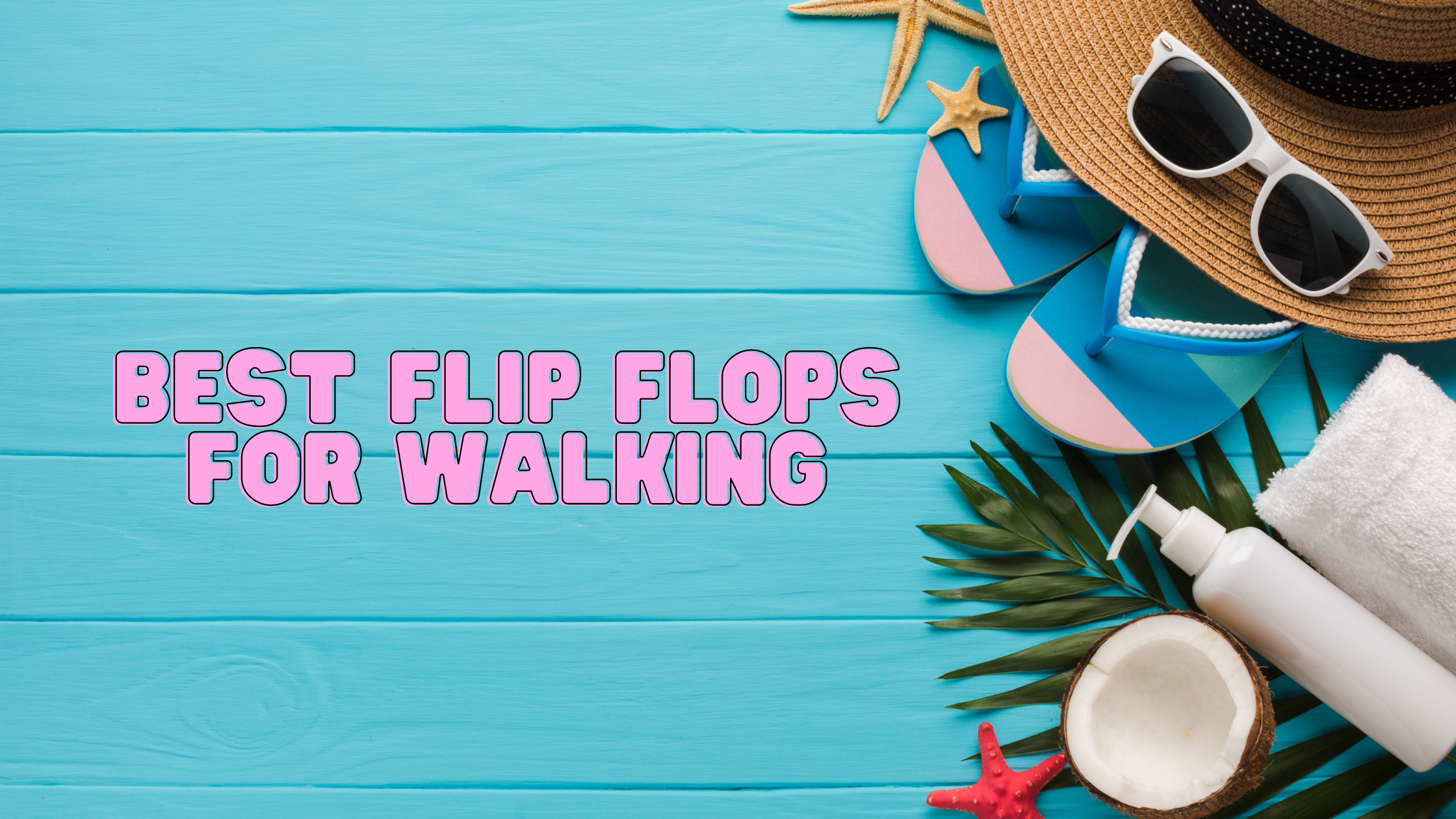 The Best Flip Flops For Walking Are Most Favourite In 2021