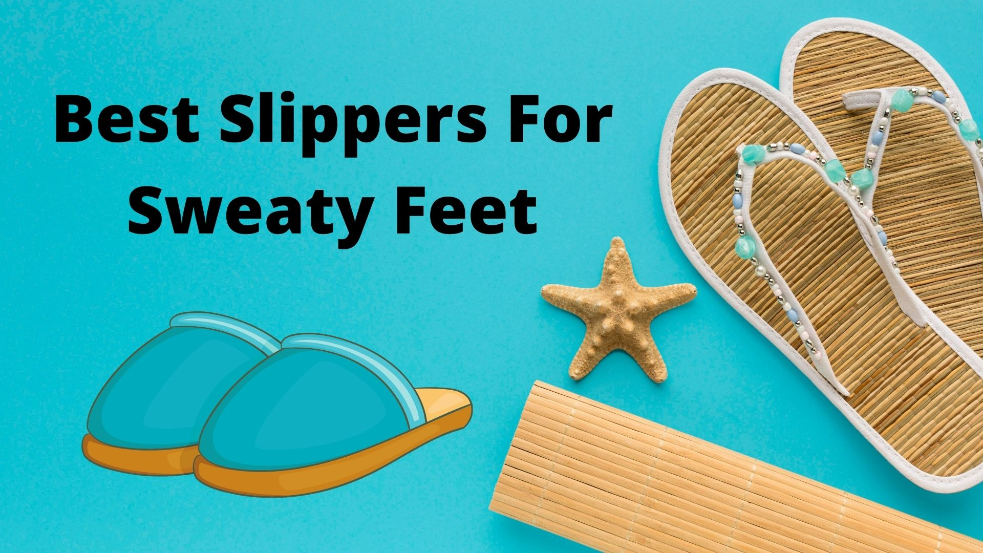 Best Slippers For Sweaty Feet 2021 Are So Famous – But Why?